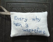 Lavender sachet in linen with embroidered text 'Every why hath a wherefore'