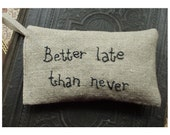 Lavender sachet in linen with embroidered text 'Better late than never' Fragrant Lavandula latifolia
