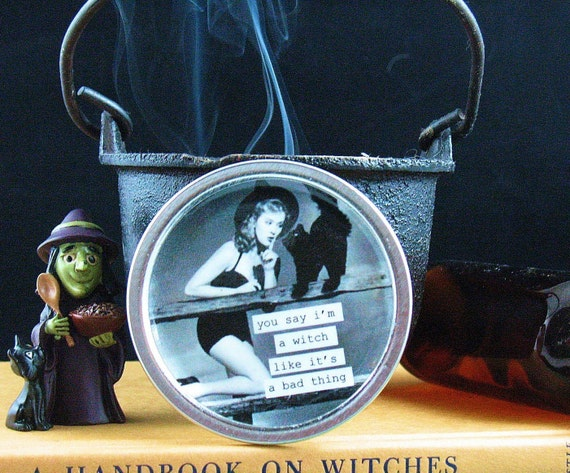 you say i'm a witch like it's a bad thing magnet .recycled tin can lid