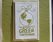 I'm Dreaming of a Green Christmas - Handmade Greeting Card