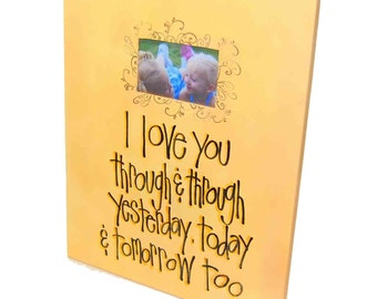 I love you through and through,yesterday,today and tomorrow too 16x20 canvas picture frame