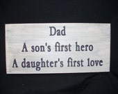 Dad a son's first hero a daughters's first love ............Carved sign