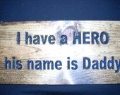 I have a hero his name is daddy .....carved sign