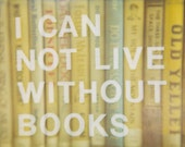 8x10 Print - I Can Not Live Without Books - 8x10 Polaroid Print - Library Librarian Reading Book