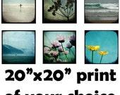 20 x 20 Fine Art Print of YOUR CHOICE