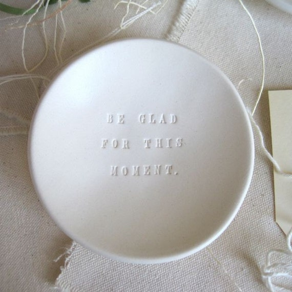 jewelry holder dish BE GLAD FOR This Moment tiny text bowl by Paloma's Nest