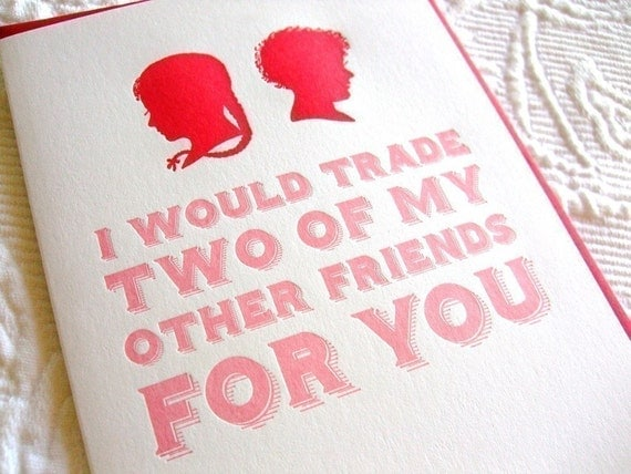 Letterpress Friendship Card. I would trade two of my other friends for you.