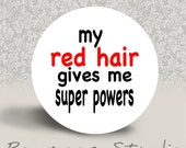 My Red Hair Gives Me Super Powers - PINBACK BUTTON or MAGNET - 1.25 inch round