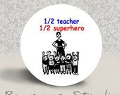 1/2 Teacer 1/2 Superhero - PINBACK BUTTON or MAGNET - 1.25 inch round