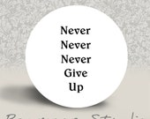 Never, Never, Never Give Up - Winston Churchill - PINBACK BUTTON or MAGNET - 1.25 inch round