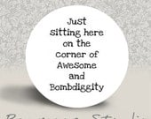 Just Sitting Here on the Corner of Awesome and Bombdiggity - PINBACK BUTTON or MAGNET - 1.25 inch round