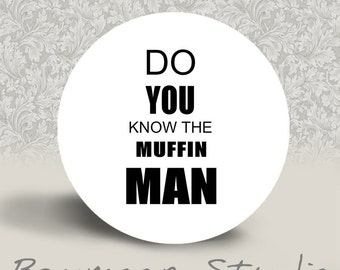 Do you know the Muffin Man - PINBACK BUTTON or MAGNET - 1.25 inch round