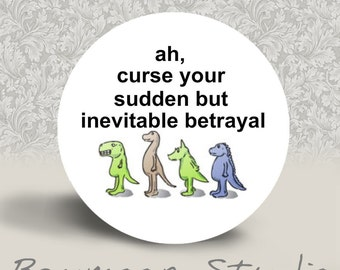 Ah, curse your sudden but inevitable betrayal - PINBACK BUTTON or MAGNET - 1.25 inch round