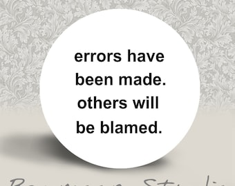 Errors have been made Others will be Blamed - PINBACK BUTTON or MAGNET - 1.25 inch round