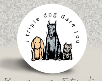 I Triple Dog Dare You - PINBACK BUTTON or MAGNET - 1.25 inch round