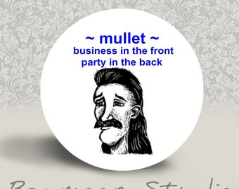 Mullet business in the front, party in the back - PINBACK BUTTON or MAGNET - 1.25 inch round