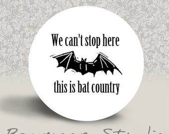 We Can't Stop Here, This is Bat Country - PINBACK BUTTON or MAGNET - 1.25 inch round