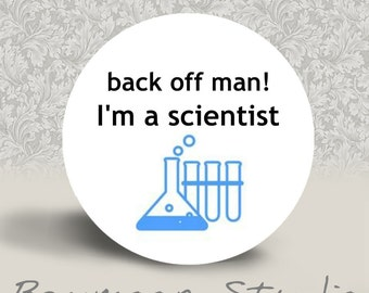 Back Off Man I'm a Scientist - PINBACK BUTTON or MAGNET - 1.25 inch round