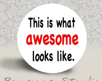 This is What Awesome Looks Like - PINBACK BUTTON or MAGNET - 1.25 inch round