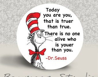 Dr Seuss - Today You are You - PINBACK BUTTON or MAGNET - 1.25 inch round