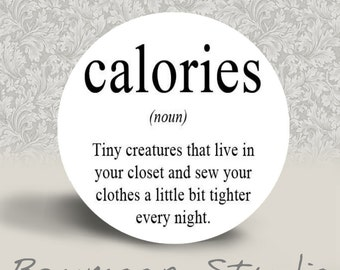 Calories - PINBACK BUTTON or MAGNET - 1.25 inch round