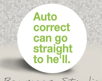 Auto Correct Can Go Straight to He'll - PINBACK BUTTON or MAGNET - 1.25 inch round