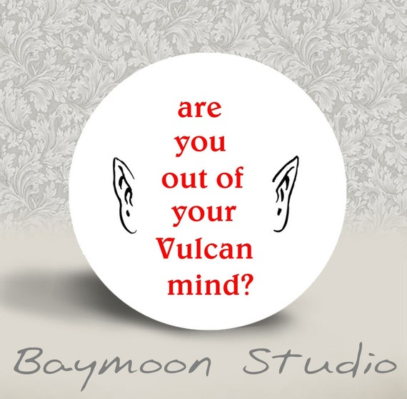 Are You Out of Your Vulcan Mind - PINBACK BUTTON or MAGNET - 1.25 inch round