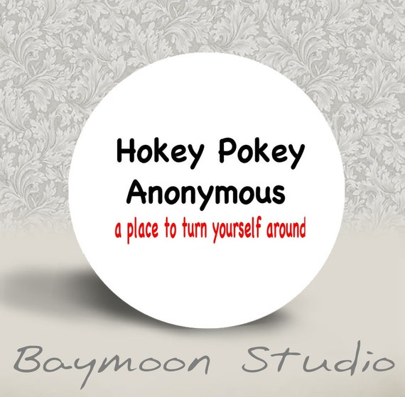 Hokey Pokey Anonymous A Place to Turn Yourself Around - PINBACK BUTTON or MAGNET - 1.25 inch round