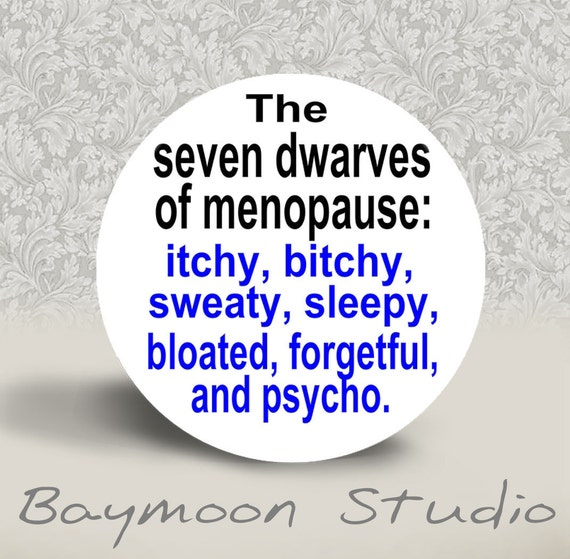 The Seven Dwarves of Menopause - Itchy, Bitchy, Sweaty, Sleepy, Bloated, Forgetful, and Psycho - PINBACK BUTTON or MAGNET - 1.25 inch round
