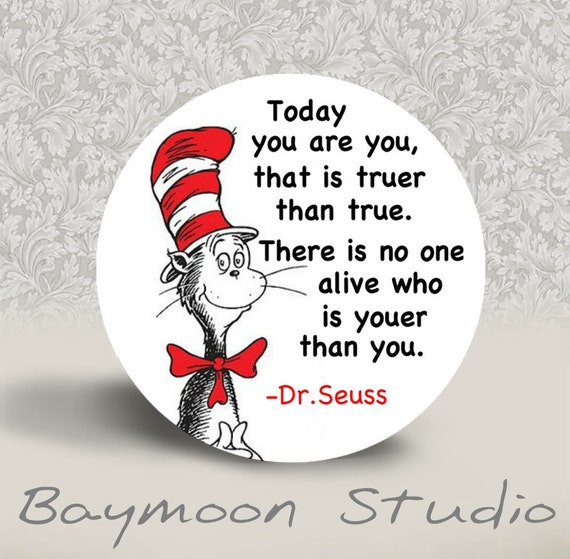 Dr Seuss Today You Are You PINBACK BUTTON Or MAGNET 1.25