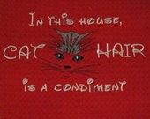 Cat Hair is a Condiment Towel - Kitchen Tea Towel - Custom Embroidery