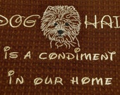 Dog Hair is a Condiment - Tea Towel - Kitchen Towel - Dish Towel - Home Decor - West Highland Terrier  aka Westie