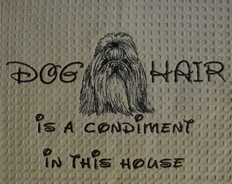 Dog Hair is a Condiment - Shih Tzu - Several Breeds Available - Personalization optional