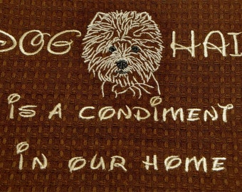 Dog Hair is a Condiment - Tea Towel - Kitchen Towel - Dish Towel - Home Decor - West Highland Terrier  aka Westie