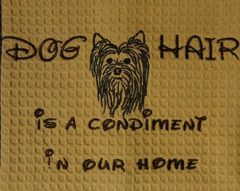 Dog hair is a condiment - Yorkie - Several Breeds Available -  Waffle Weave or Plain Weave Tea Towel