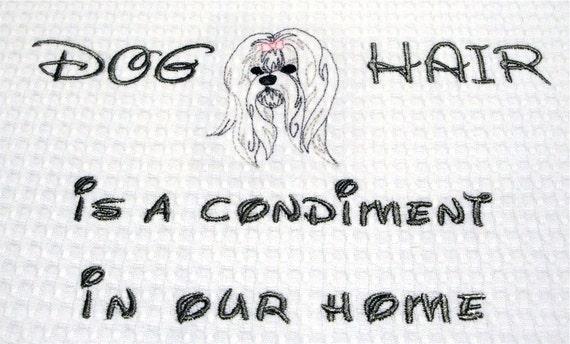 Dog Hair is a Condiment - Tea Towel - Many Breeds Available - Home Decor - Maltese