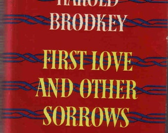 EARLY EDITION First Love and Other Sorrows, stories about love by the famous writer, Harold Brodkey 1957
