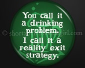 Drinking Problem - 1-inch button badge as magnet, pinback, zipper pull, or lapel pin