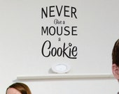 Wall Decal - Never Give a Mouse a cookie - Kids Wall Decal Quote Childs Room Decor