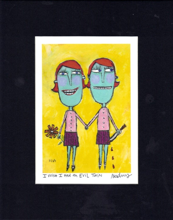 I Wish I Had an Evil Twin - Art Print, signed & matted,  quirky, humorous outsider art, fine art  print by Murphy Adams