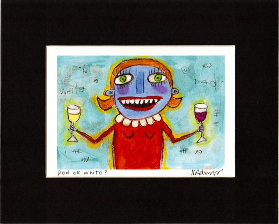 Red or White  - Art Print, signed & matted,  kitsch, outsider, quirky, wine lover art, illustration by Murphy Adams