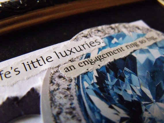 life's little luxuries - an engagement ring so big - Priceless Moments - ACEO Original Collage