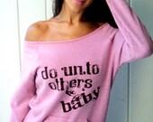 Do Unto Others BABY Off the Shoulder Girly Sweatshirt