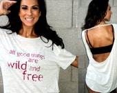 all good things are wild and free...thoreau quote...backless burnout flowy tee.  Sizes S-XL.