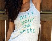 Pull Your Own Weight.  Flowy Burnout Racerback Tank Size SMALL