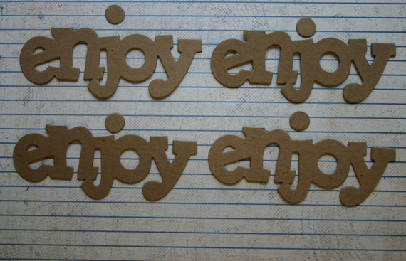 "4 Unfinished chipboard die cuts ""enjoy"" word diecuts"