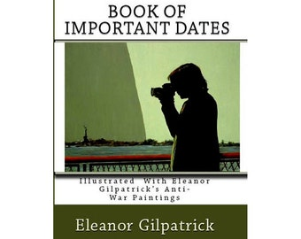 First Book of Important Dates Illustrated with my Anti-War Paintings
