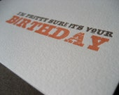 I'm Pretty Sure It's Your Birthday - Letterpressed Wood Type Card