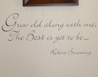Grow old along with me, the Best is yet to be... Wall lettering
