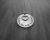 Born in my heart necklace Adoption Jewelry The Answer to an Adopted Child Hand Stamped Jewelry